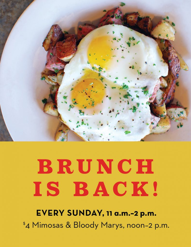 Have brunch with us Sundays between 11 a.m. and 2 p.m. Enjoy $4 mimosas and bloody marys from noon to 2 p.m.